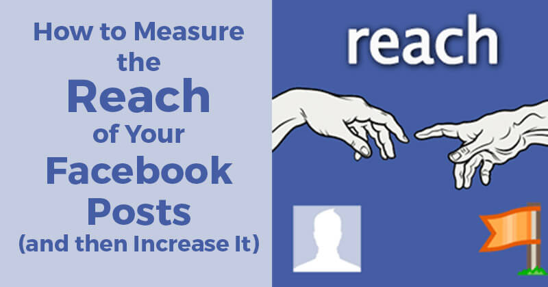 How to Measure the Reach of Your Facebook Posts (and then Increase It)