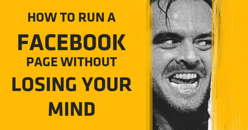 How to Run a Facebook Page Without Losing Your Mind