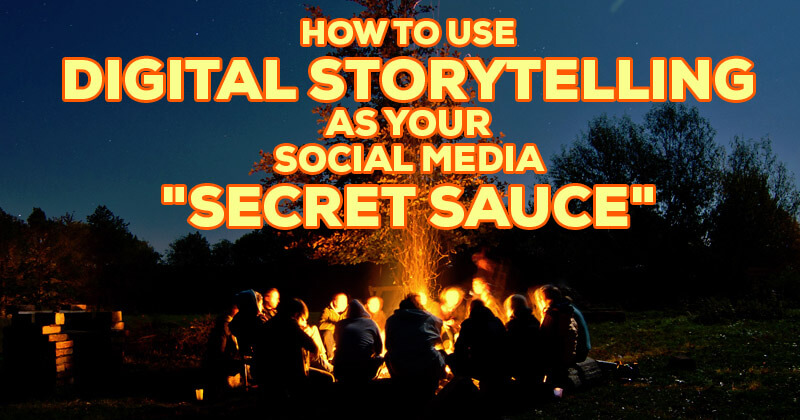 """How to Use Digital Storytelling as your Social Media """"Secret Sauce"""""""