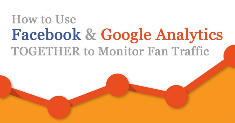 How to Use Facebook and Google Analytics TOGETHER to Monitor Fan Traffic