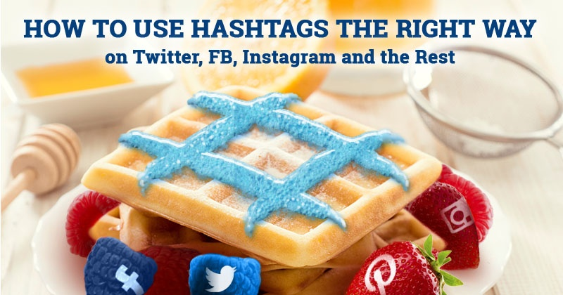 How to Use Hashtags the RIGHT Way on Twitter, FB, Instagram and the Rest