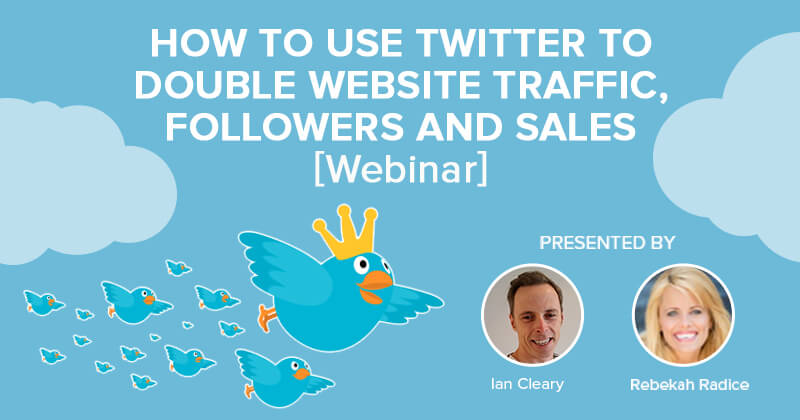 How to Use Twitter to Double Website Traffic, Followers and Sales [Webinar]