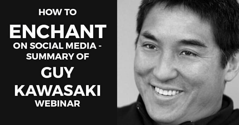 How to enchant on Social Media - summary of Guy Kawasaki webinar