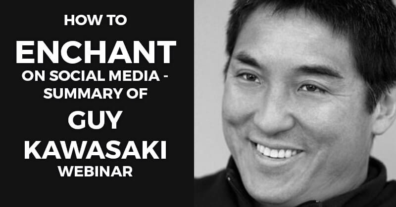 How to enchant on Social Media - summary of Guy Kawasaki webinar