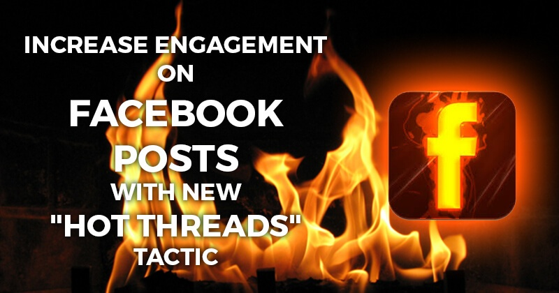 """Increase Engagement on Facebook Posts with NEW """"Hot Threads"""" Tactic"""
