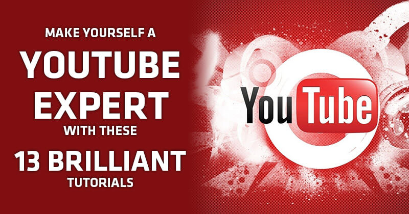 Make Yourself a YouTube Expert with these 13 Brilliant Tutorials
