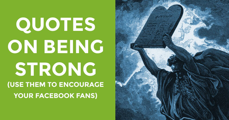 Quotes on Being Strong (Use Them to Encourage Your Facebook Fans)
