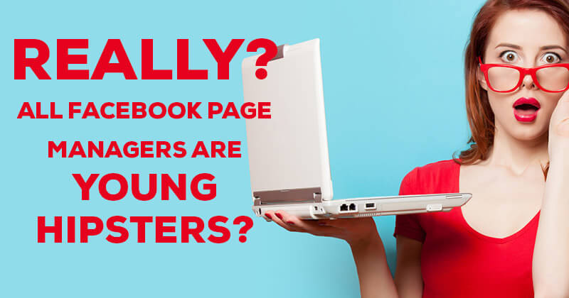 Really?... All Facebook Page Managers Are Young Hipsters?