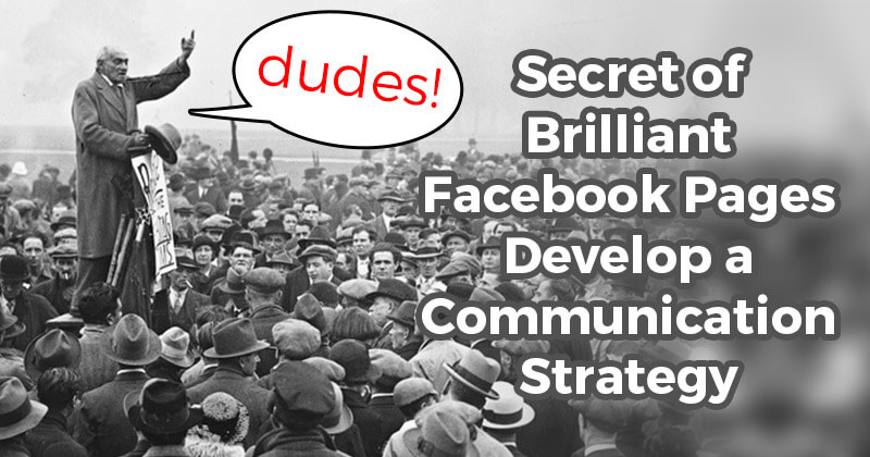 Secret of Brilliant Facebook Pages: Develop a Communication Strategy