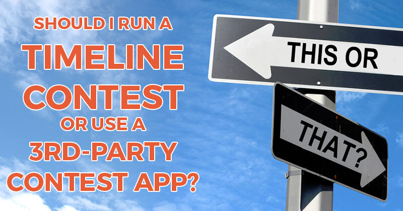 Should I Run a Timeline Contest or Use a 3rd-Party Contest App?