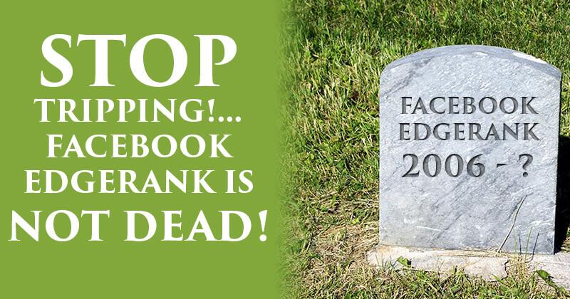 Stop Tripping!... Facebook Edgerank is NOT Dead!