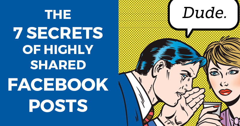 The 7 Secrets of Highly Shared Facebook Posts