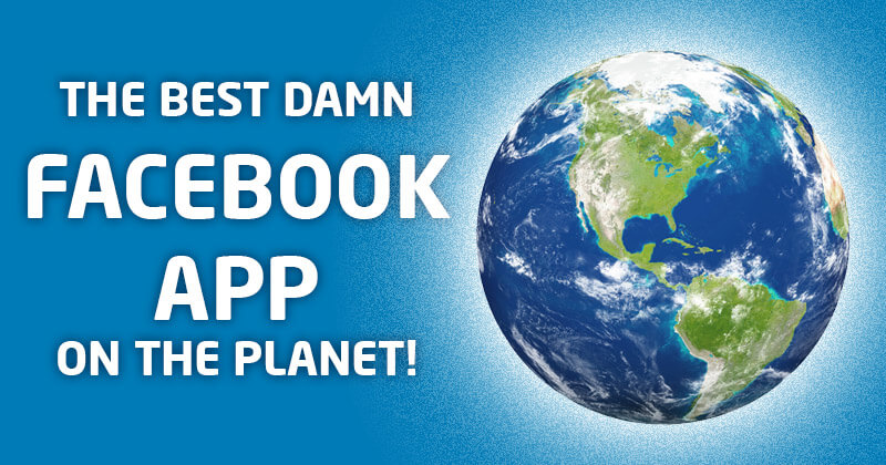The Best Damn Facebook App ON THE PLANET!