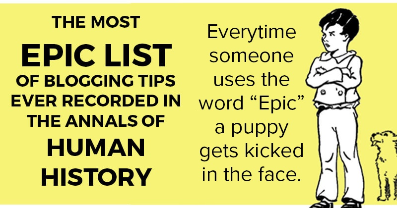 The Most EPIC List of Blogging Tips Ever Recorded in the Annals of Human History