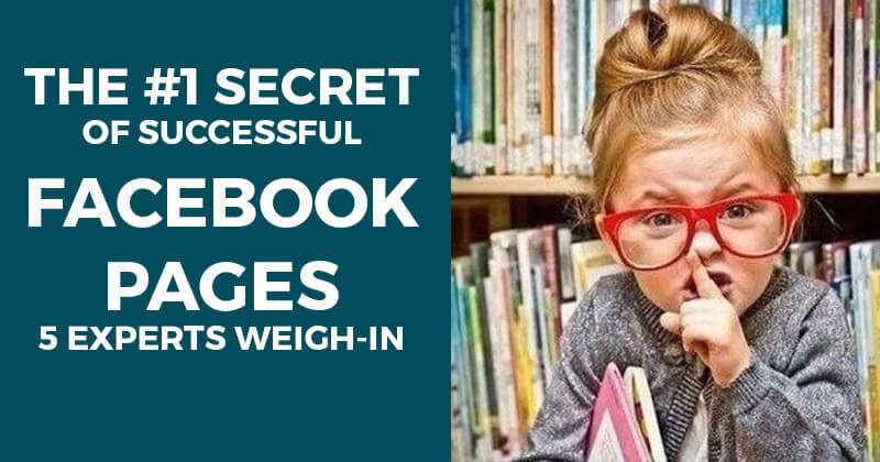 The #1 Secret of Successful Facebook Pages - 5 Experts Weigh-in