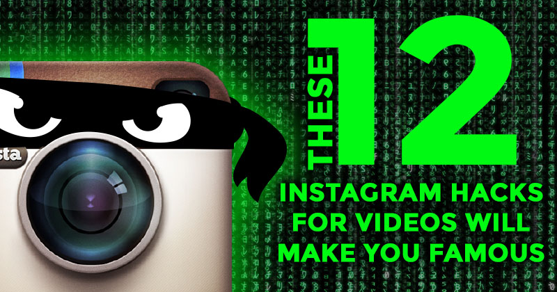 These 12 Video Hacks Will Show You How to Be Famous on Instagram