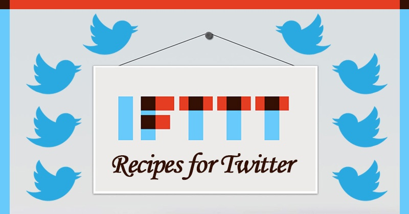 WARNING: These 9 Awesome IFTTT Recipes for Twitter Are Dangerously Efficient