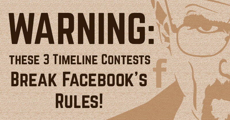 WARNING: These 3 Timeline Contests Break Facebook's Rules!
