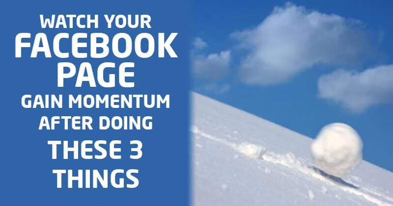 Watch Your Facebook Page Gain Momentum after Doing These 3 Things