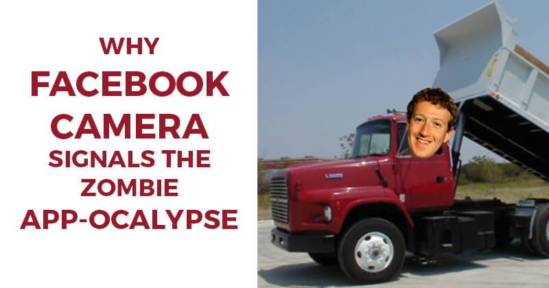 Why Facebook Camera signals the Zombie App-ocalypse