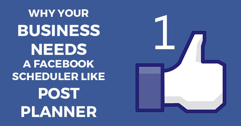 Why your business needs a Facebook scheduler like Post Planner