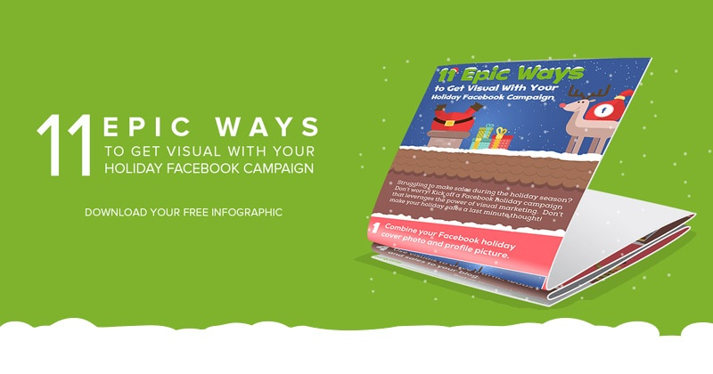 11 Epic Ways to Get Visual With Your Holiday Facebook Campaign​ [Infographic]