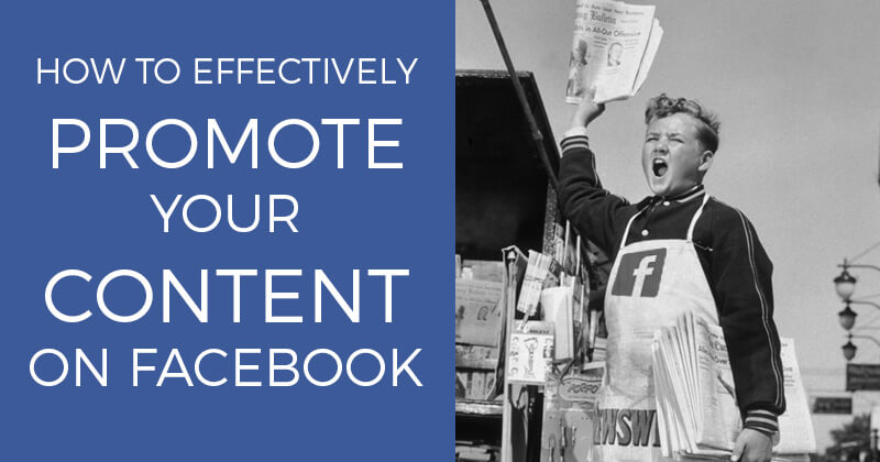 How to Effectively Promote Your Content on Facebook