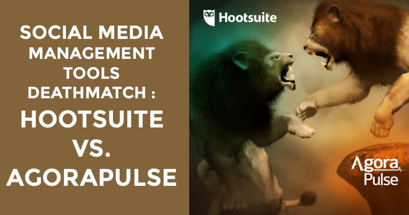 Social Media Management Tools Deathmatch: Hootsuite vs Agorapulse