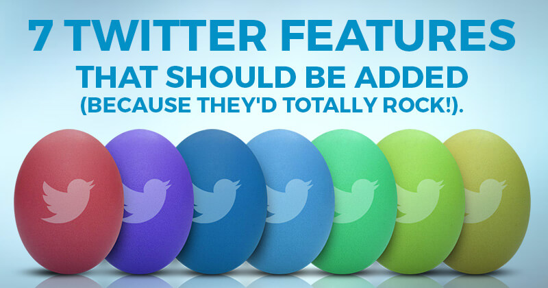7_Twitter_Features_That_Should_Be_Added