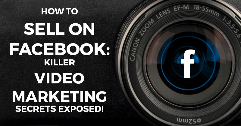 How_to_Sell_on_Facebook_Killer_Video_Marketing_Secrets_Exposed