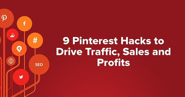 9 Pinterest Hacks to Drive Traffic, Sales and Profits