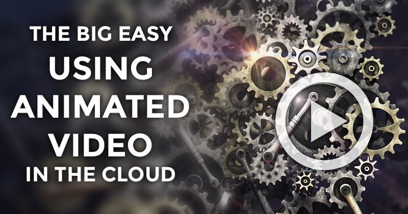 the_big_easy_____using_animated_video_in_the_cloud
