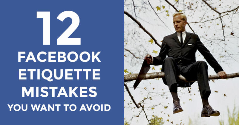 12 Facebook Etiquette Mistakes You Want to Avoid