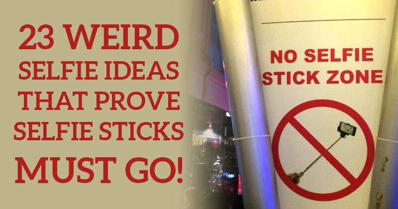 23 Weird Selfie Ideas that Prove Selfie Sticks MUST GO!