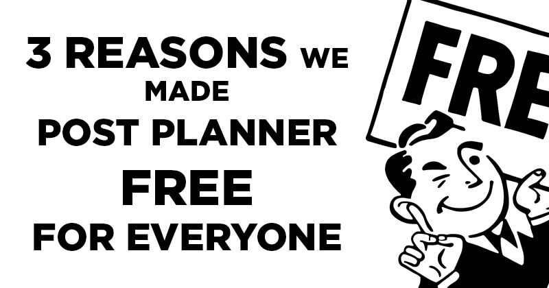 3 Reasons We Made Post Planner FREE for Everyone
