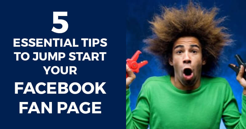 5_Essential_Tips_to_Jump_Start_your_Facebook_Fan_Page