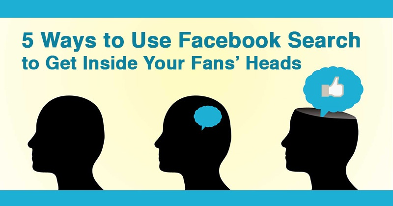 5 Ways to Use Facebook Search to Get Inside Your Fans' Heads
