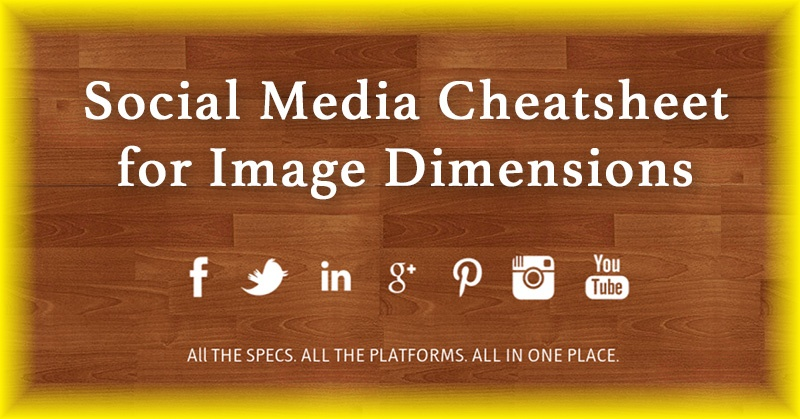 EPIC Social Media Cheat Sheet for Image Dimensions (You MUST ...