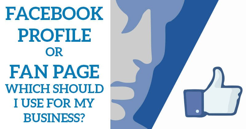 Facebook_Profile_or_Fan_Page_Which_Should_I_Use_for_My_Business