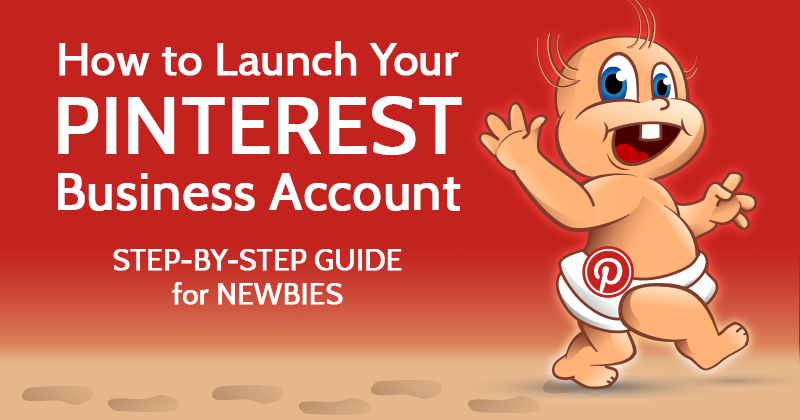 How to Launch a Pinterest Business Account: Step-by-Step Guide for Newbies