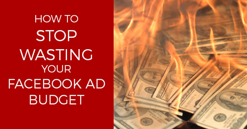 How to Stop Wasting Your Facebook Ad Budget - graphic
