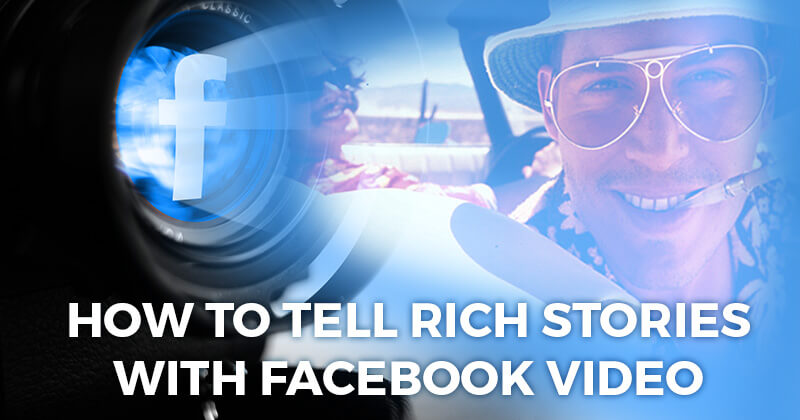 How to Tell Rich Stories with Facebook Video (graphic)