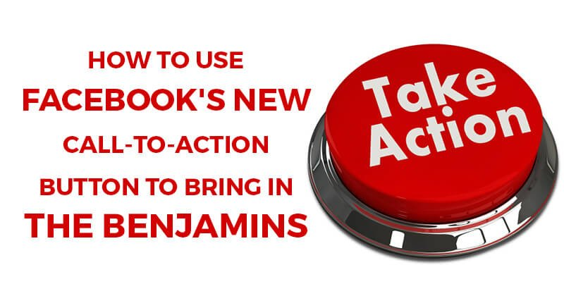 How_to_Use_Facebooks_NEW_Call-to-Action_Button_to_Bring_In_the_Benjamins