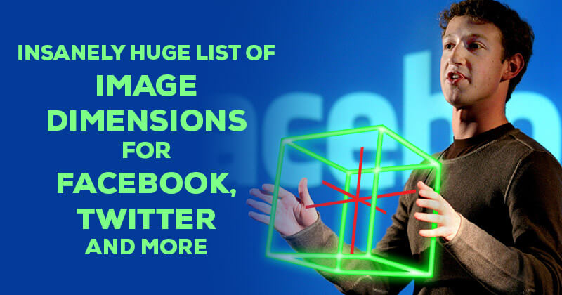 Insanely HUGE List of Image Dimensions for Facebook, Twitter and More