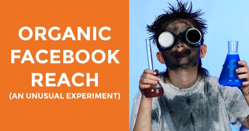 Organic Facebook Reach (An Unusual Experiment)