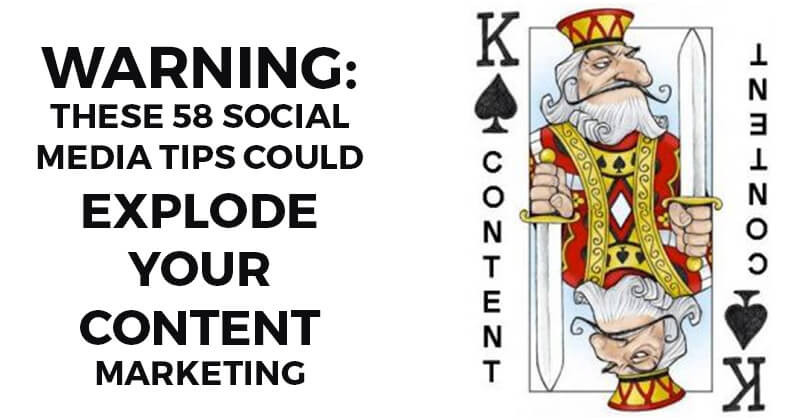Warning: these 58 Social Media Tips could Explode your Content Marketing