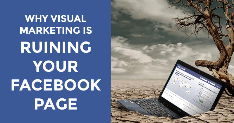 Why Visual Marketing is Ruining Your Facebook Page (graphic)