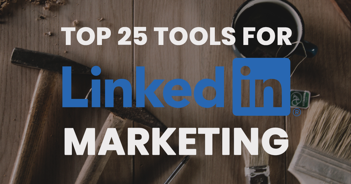 Top 25 Social Media Tools for Linkedin Marketing